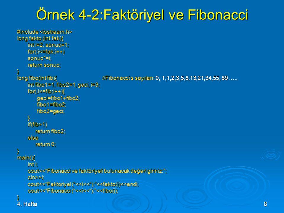 4. Hafta8 Örnek 4-2:Faktöriyel ve Fibonacci #include #include long fakto (int fak){ int i=2, sonuc=1; for(;i<=fak;i++)sonuc*=i; return sonuc; } long f