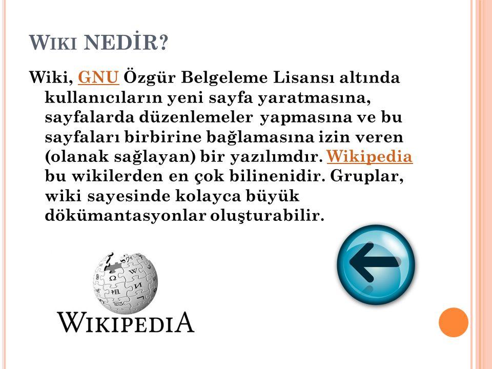 W IKI NEDİR? Wiki, GNU Özgür Belgeleme Lisansı altında kullanıcıların yeni sayfa yaratmasına, sayfalarda düzenlemeler yapmasına ve bu sayfaları birbir