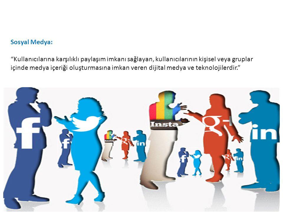 Sosyal Medya: Kullanıcılarına karşılıklı paylaşım imkanı sağlayan, kullanıcılarının kişisel veya gruplar içinde medya içeriği oluşturmasına imkan veren dijital medya ve teknolojilerdir.