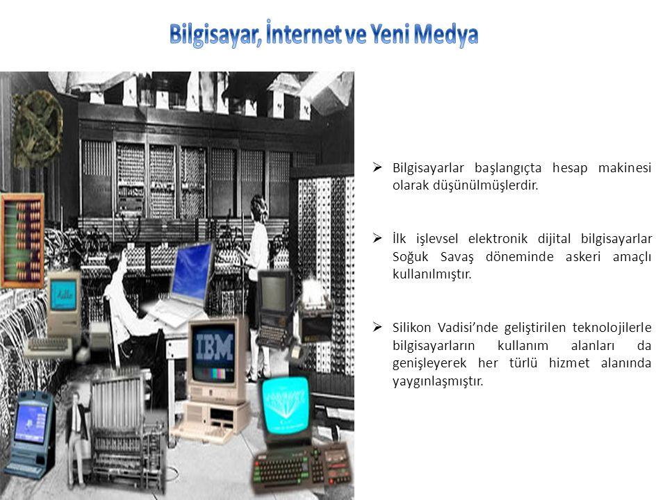  Bilgisayarlar başlangıçta hesap makinesi olarak düşünülmüşlerdir.