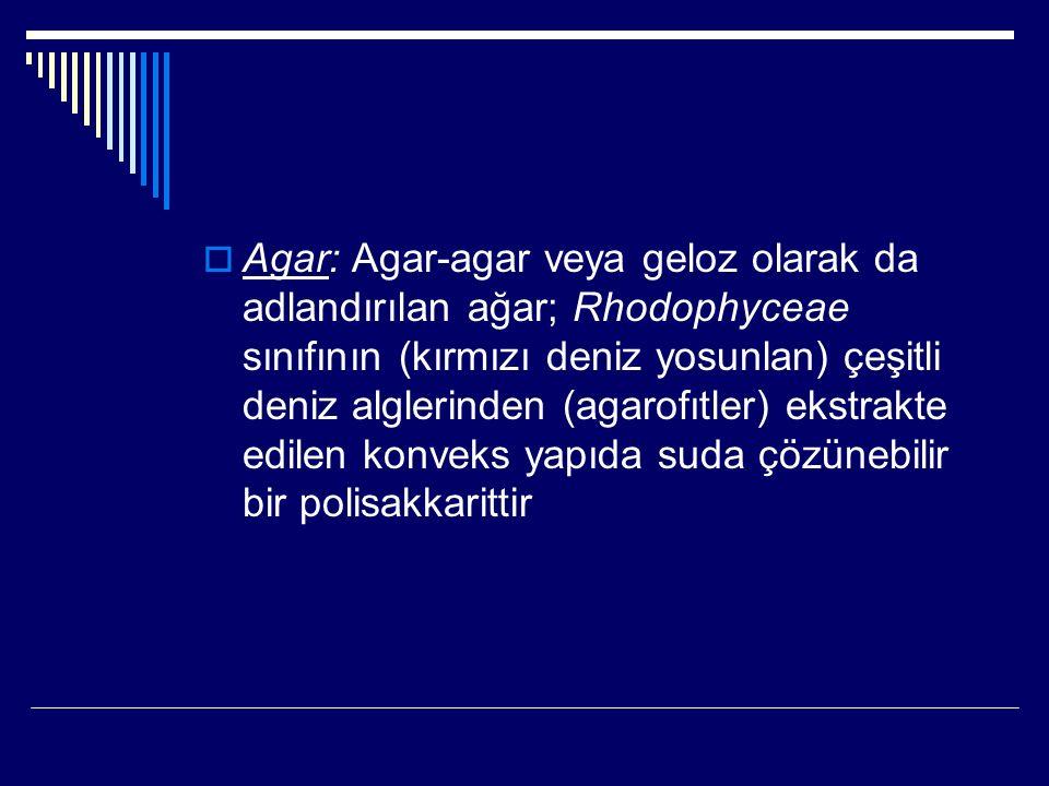  Agar: Agar-agar veya geloz olarak da adlandırılan ağar; Rhodophyceae sınıfının (kırmızı deniz yosunlan) çeşitli deniz alglerinden (agarofıtler) ekst
