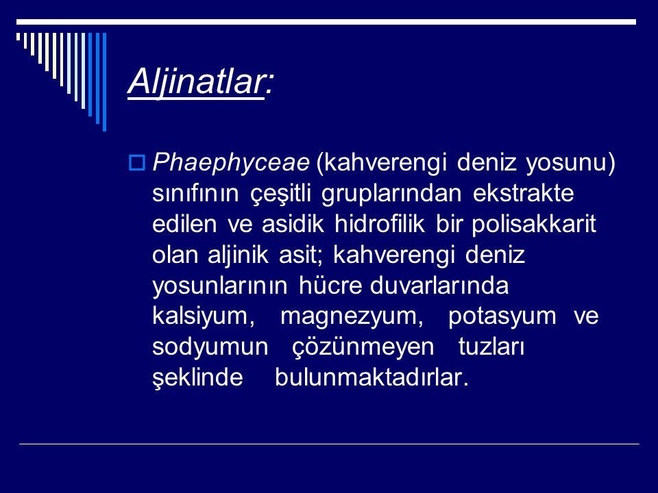 Aljinatlar:  Phaephyceae (kahverengi deniz yosunu) sınıfının çeşitli gruplarından ekstrakte edilen ve asidik hidrofilik bir polisakkarit olan aljinik