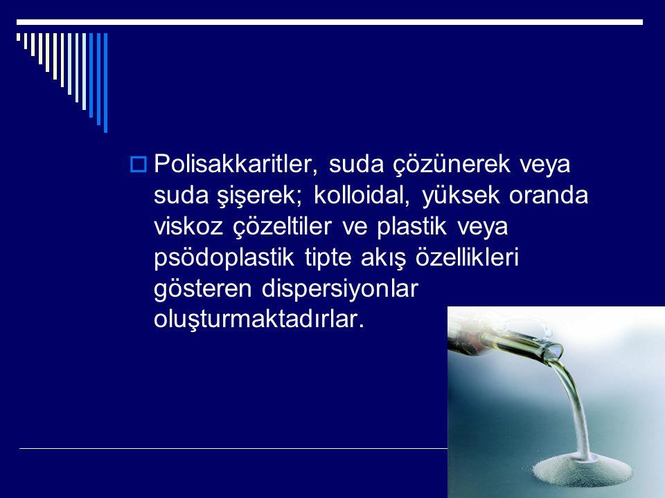  Polisakkaritler, suda çözünerek veya suda şişerek; kolloidal, yüksek oranda viskoz çözeltiler ve plastik veya psödoplastik tipte akış özellikleri gö
