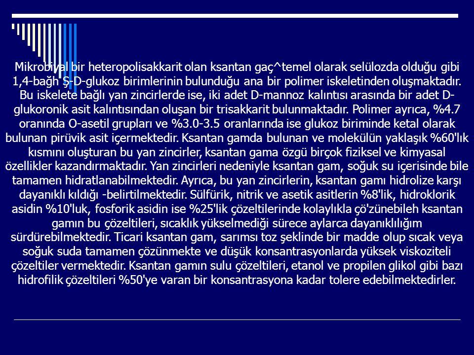 Mikrobiyal bir heteropolisakkarit olan ksantan gaç^temel olarak selülozda olduğu gibi 1,4-bağh Ş-D-glukoz birimlerinin bulunduğu ana bir polimer iskel