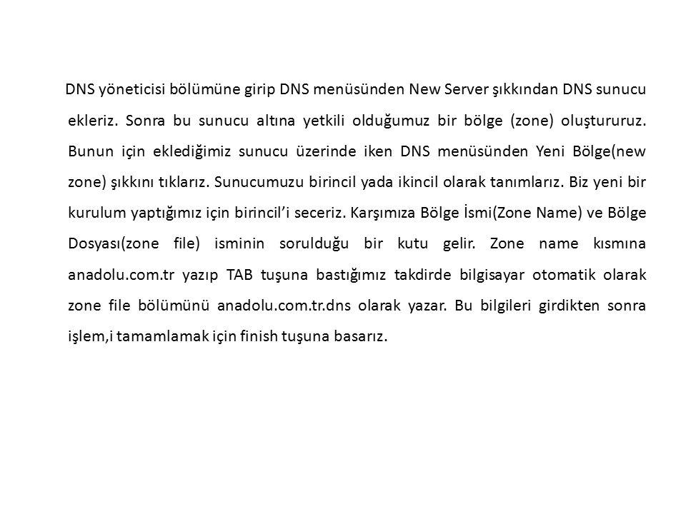 DNS yöneticisi bölümüne girip DNS menüsünden New Server şıkkından DNS sunucu ekleriz. Sonra bu sunucu altına yetkili olduğumuz bir bölge (zone) oluştu