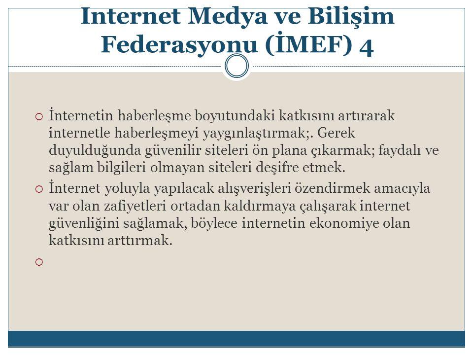 Internet Medya ve Bilişim Federasyonu (İMEF) 4  İnternetin haberleşme boyutundaki katkısını artırarak internetle haberleşmeyi yaygınlaştırmak;. Gerek