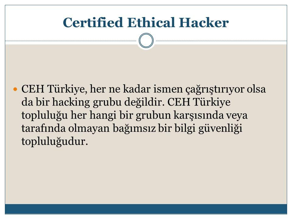 Certified Ethical Hacker CEH Türkiye, her ne kadar ismen çağrıştırıyor olsa da bir hacking grubu değildir. CEH Türkiye topluluğu her hangi bir grubun