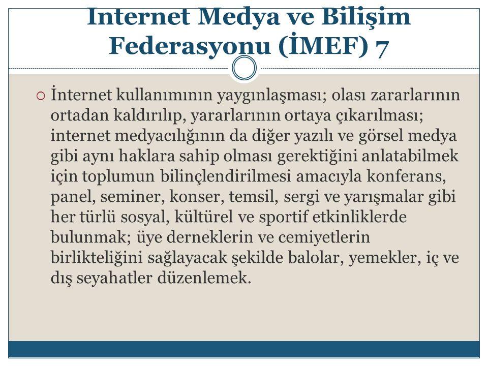 Internet Medya ve Bilişim Federasyonu (İMEF) 7  İnternet kullanımının yaygınlaşması; olası zararlarının ortadan kaldırılıp, yararlarının ortaya çıkar