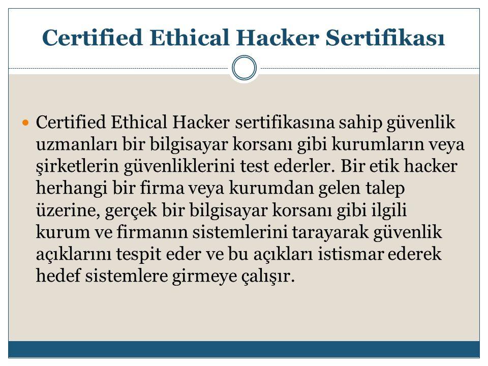 Certified Ethical Hacker Sertifikası Certified Ethical Hacker sertifikasına sahip güvenlik uzmanları bir bilgisayar korsanı gibi kurumların veya şirke