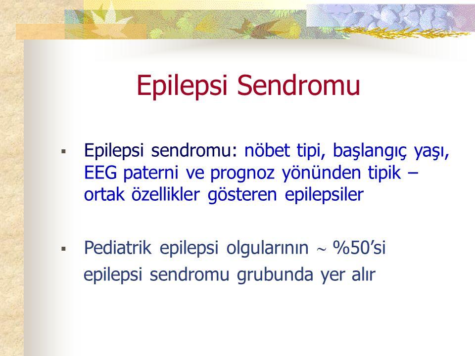 Epilepsi Sendromu  Epilepsi sendromu: nöbet tipi, başlangıç yaşı, EEG paterni ve prognoz yönünden tipik – ortak özellikler gösteren epilepsiler  Pediatrik epilepsi olgularının  %50'si epilepsi sendromu grubunda yer alır