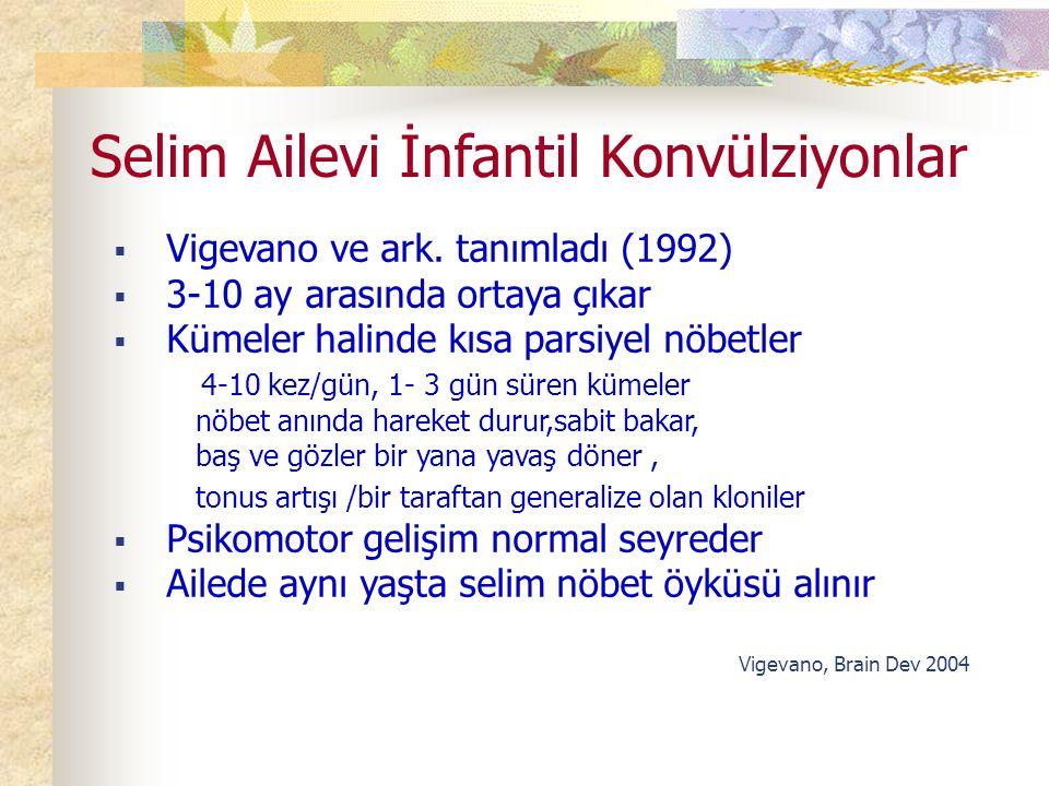 Selim Ailevi İnfantil Konvülziyonlar  Vigevano ve ark.