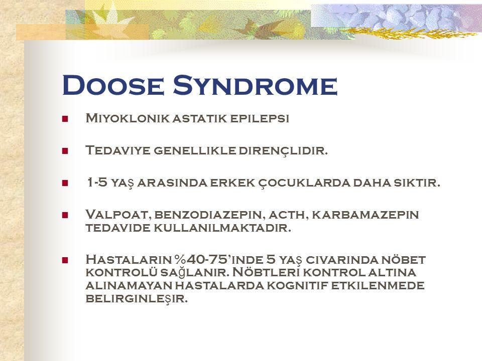 Doose Syndrome Miyoklonik astatik epilepsi Tedaviye genellikle dirençlidir.