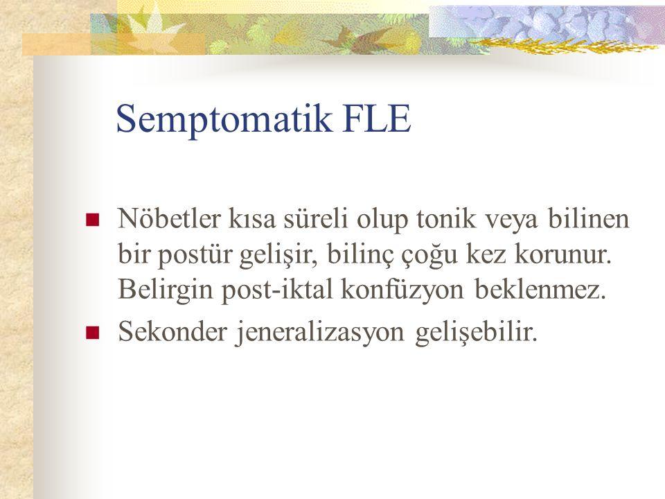 Semptomatik FLE Nöbetler kısa süreli olup tonik veya bilinen bir postür gelişir, bilinç çoğu kez korunur.