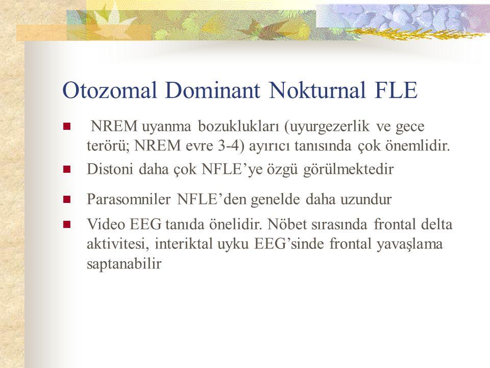 Otozomal Dominant Nokturnal FLE NREM uyanma bozuklukları (uyurgezerlik ve gece terörü; NREM evre 3-4) ayırıcı tanısında çok önemlidir.