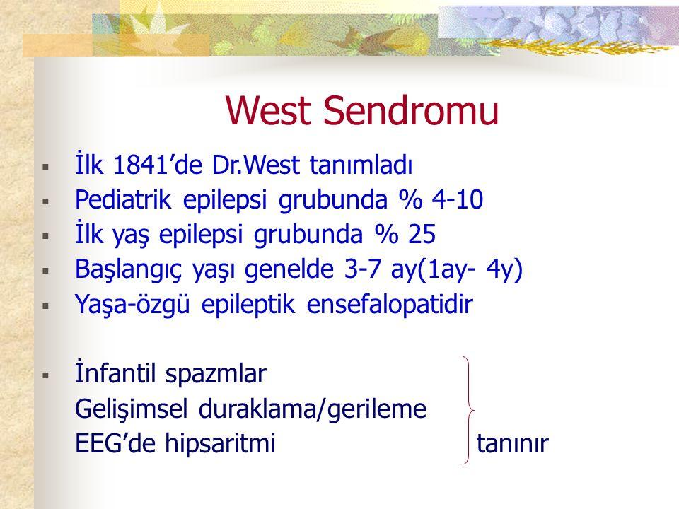 West Sendromu  İlk 1841'de Dr.West tanımladı  Pediatrik epilepsi grubunda % 4-10  İlk yaş epilepsi grubunda % 25  Başlangıç yaşı genelde 3-7 ay(1ay- 4y)  Yaşa-özgü epileptik ensefalopatidir  İnfantil spazmlar Gelişimsel duraklama/gerileme EEG'de hipsaritmi tanınır