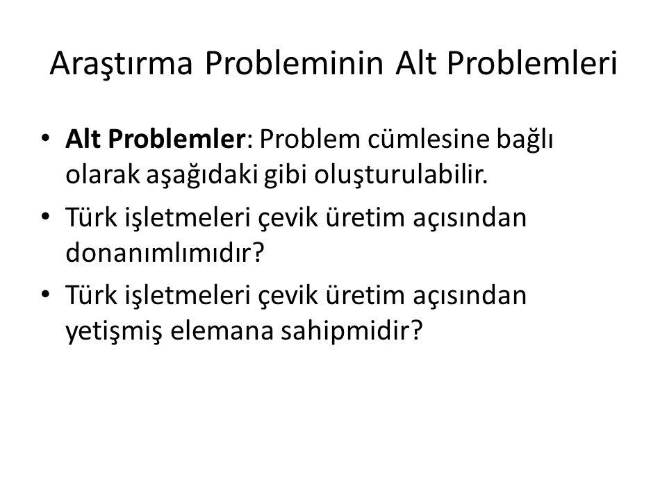 Araştırma Probleminin Alt Problemleri Alt Problemler: Problem cümlesine bağlı olarak aşağıdaki gibi oluşturulabilir. Türk işletmeleri çevik üretim açı