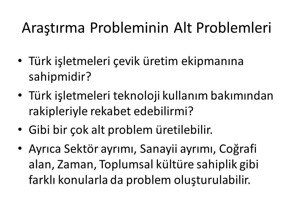 Araştırma Probleminin Alt Problemleri Türk işletmeleri çevik üretim ekipmanına sahipmidir? Türk işletmeleri teknoloji kullanım bakımından rakipleriyle