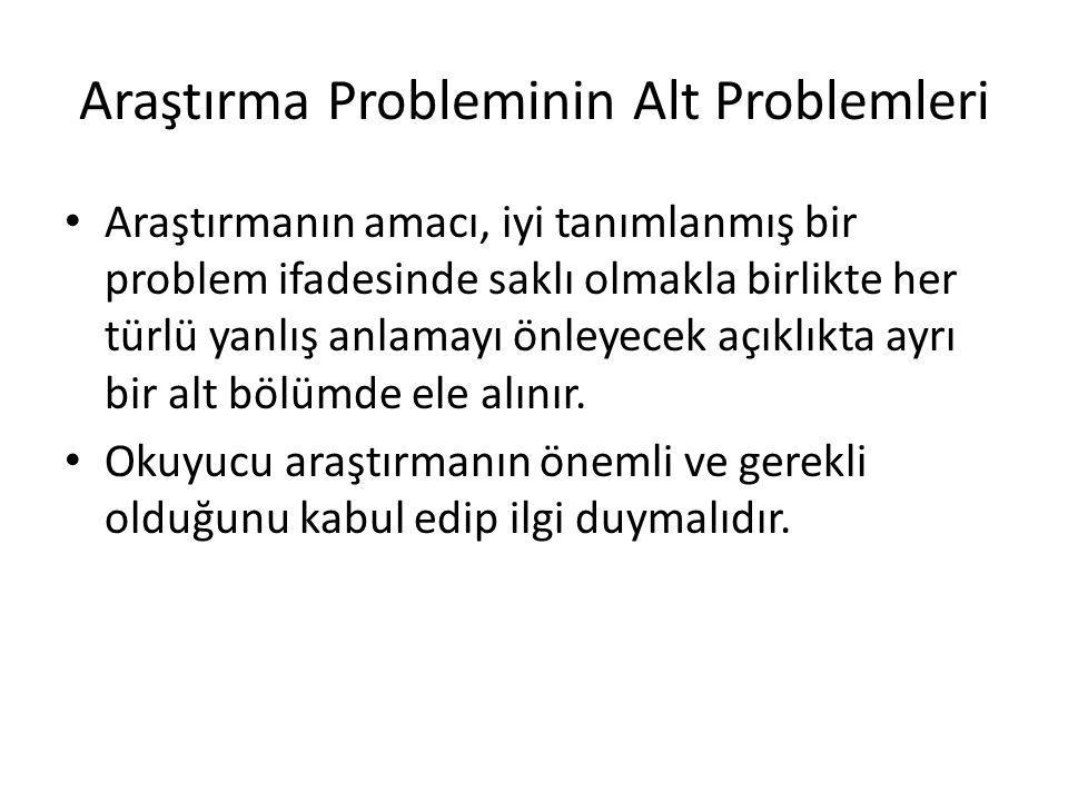 Araştırma Probleminin Alt Problemleri Araştırmanın amacı, iyi tanımlanmış bir problem ifadesinde saklı olmakla birlikte her türlü yanlış anlamayı önle