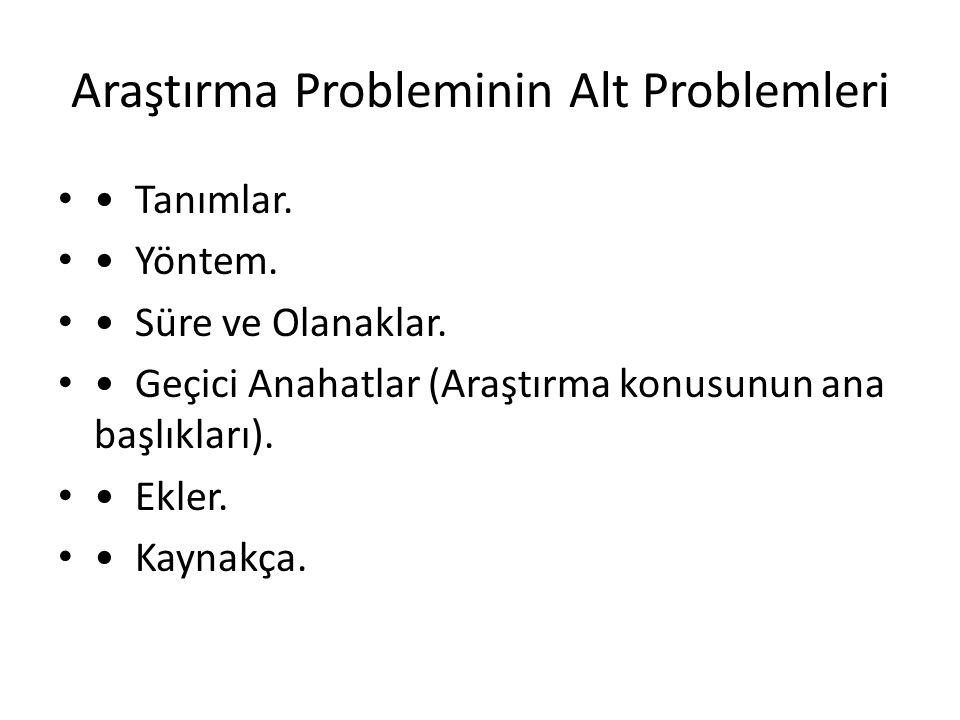 Araştırma Probleminin Alt Problemleri Tanımlar. Yöntem. Süre ve Olanaklar. Geçici Anahatlar (Araştırma konusunun ana başlıkları). Ekler. Kaynakça.