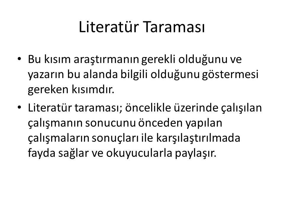 Literatür Taraması Bu kısım araştırmanın gerekli olduğunu ve yazarın bu alanda bilgili olduğunu göstermesi gereken kısımdır. Literatür taraması; öncel