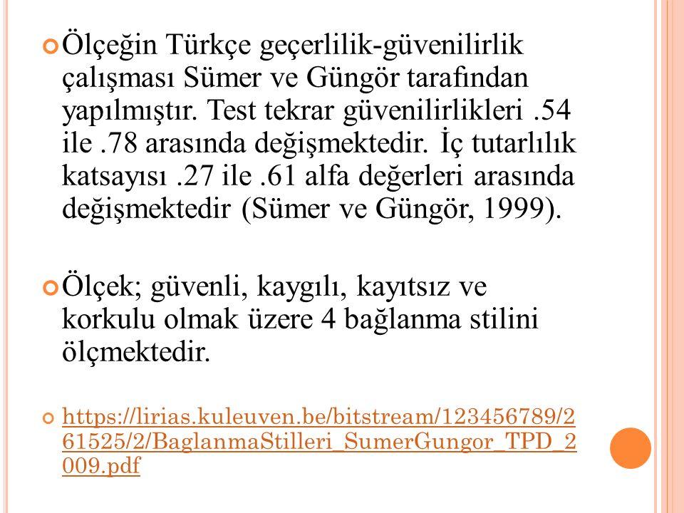Ölçeğin Türkçe geçerlilik-güvenilirlik çalışması Sümer ve Güngör tarafından yapılmıştır. Test tekrar güvenilirlikleri.54 ile.78 arasında değişmektedir