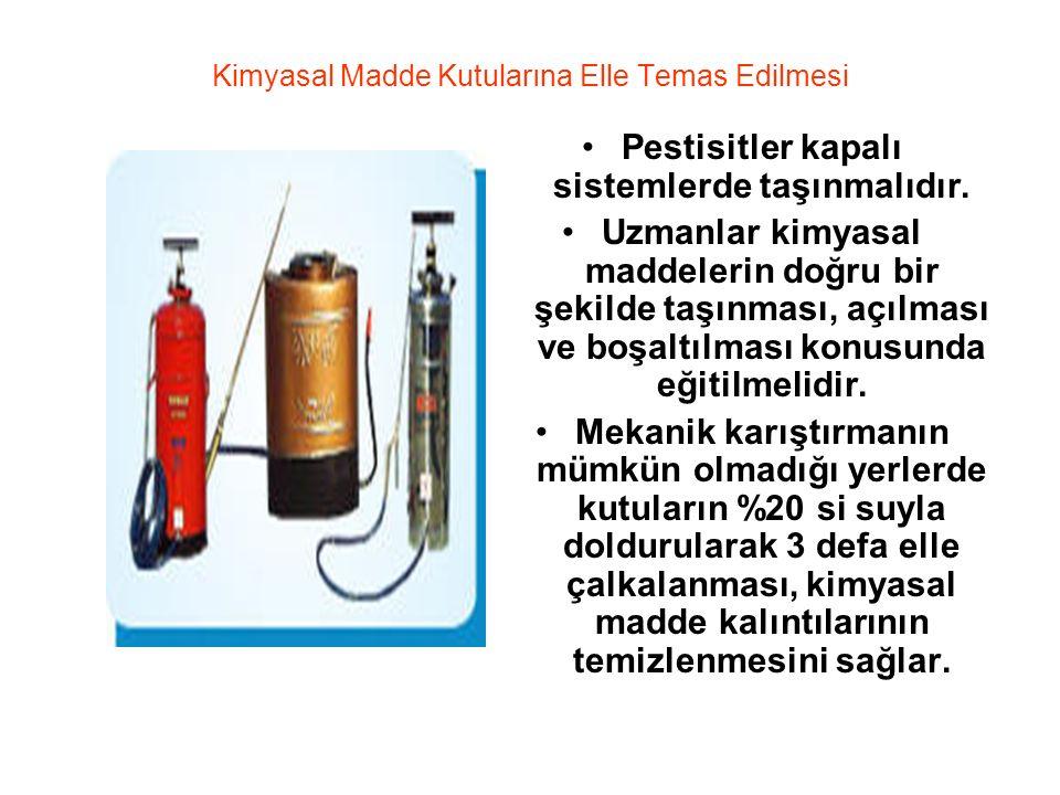 Kimyasal Madde Kutularına Elle Temas Edilmesi Pestisitler kapalı sistemlerde taşınmalıdır.