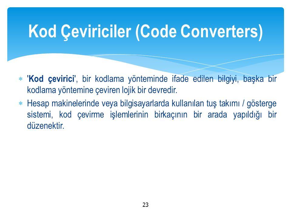  Kod çevirici , bir kodlama yönteminde ifade edilen bilgiyi, başka bir kodlama yöntemine çeviren lojik bir devredir.