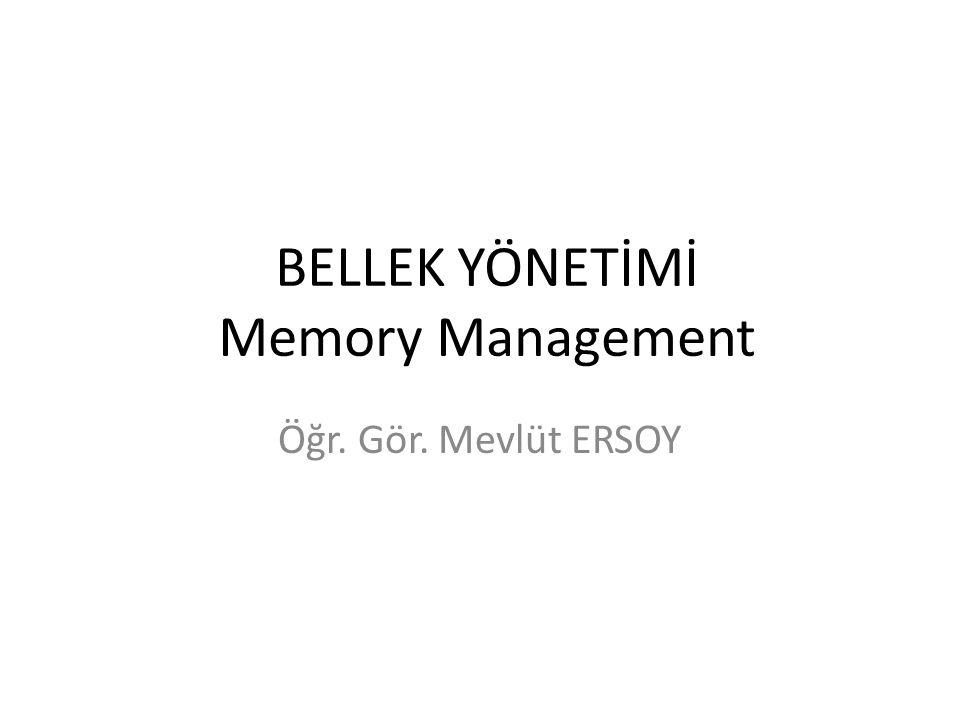 BELLEK YÖNETİMİ Memory Management Öğr. Gör. Mevlüt ERSOY