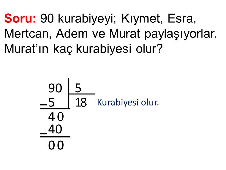 Soru: 90 kurabiyeyi; Kıymet, Esra, Mertcan, Adem ve Murat paylaşıyorlar. Murat'ın kaç kurabiyesi olur? 90 5 15 4 0 8 40 00 Kurabiyesi olur.