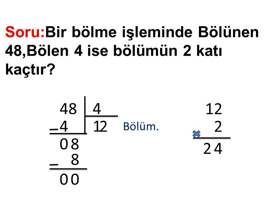 Soru:Bir bölme işleminde Bölünen 48,Bölen 4 ise bölümün 2 katı kaçtır? 48 4 14 0 8 2 8 00 Bölüm. 12 2 42