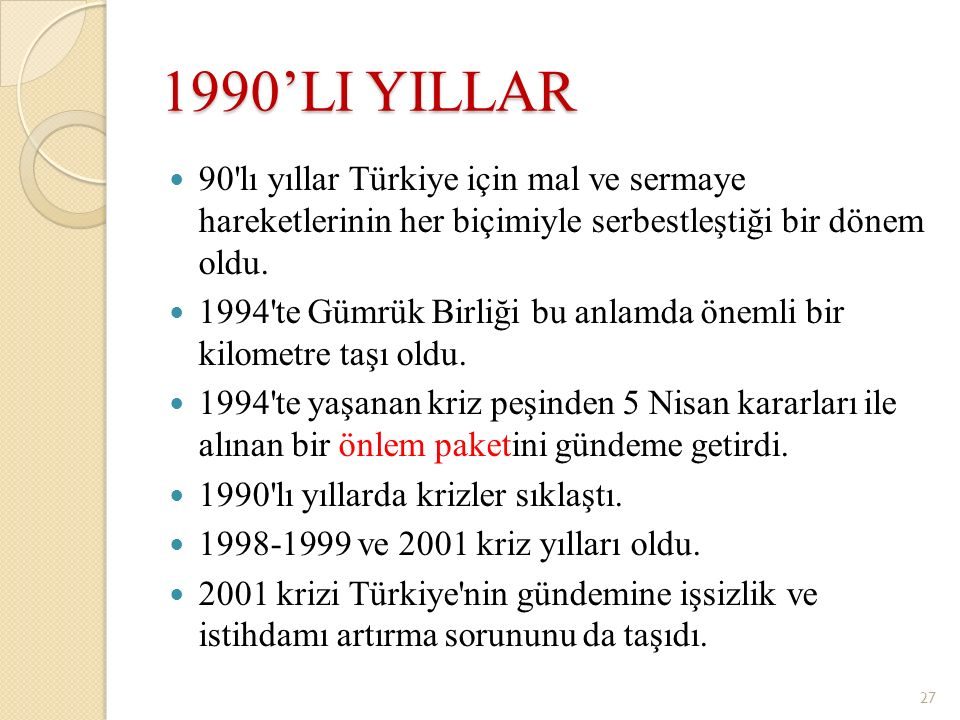 1990'LI YILLAR 90'lı yıllar Türkiye için mal ve sermaye hareketlerinin her biçimiyle serbestleştiği bir dönem oldu. 1994'te Gümrük Birliği bu anlamda