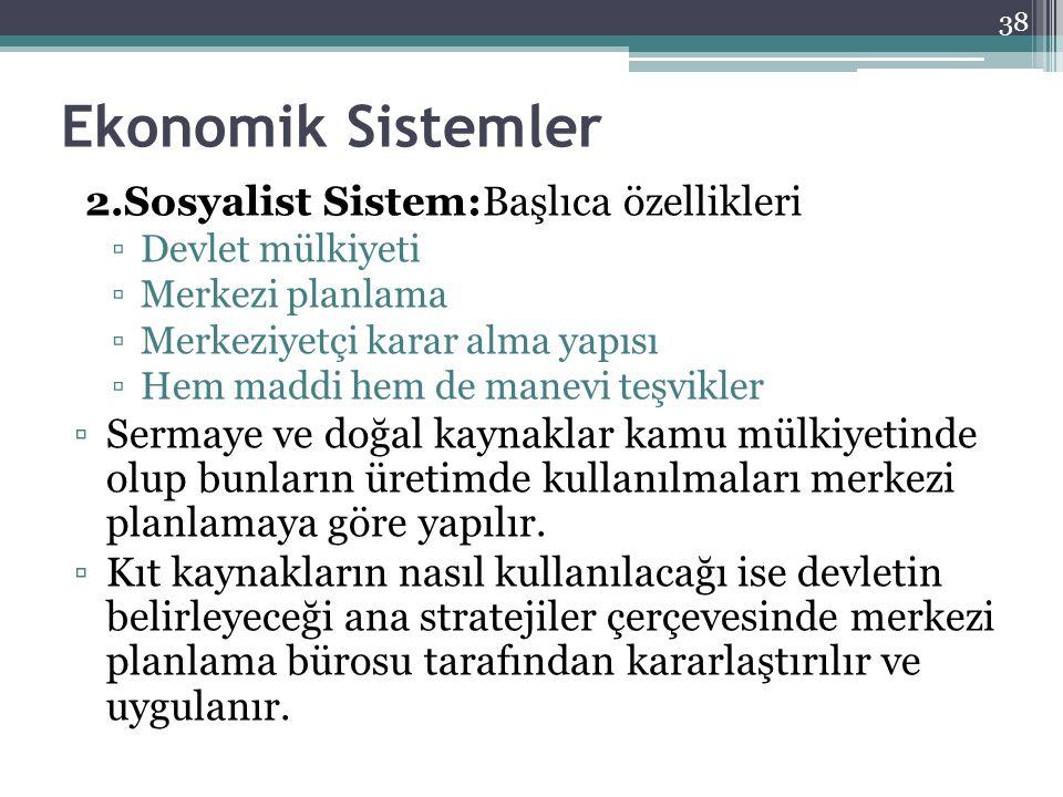 Ekonomik Sistemler 2.Sosyalist Sistem:Başlıca özellikleri ▫Devlet mülkiyeti ▫Merkezi planlama ▫Merkeziyetçi karar alma yapısı ▫Hem maddi hem de manevi
