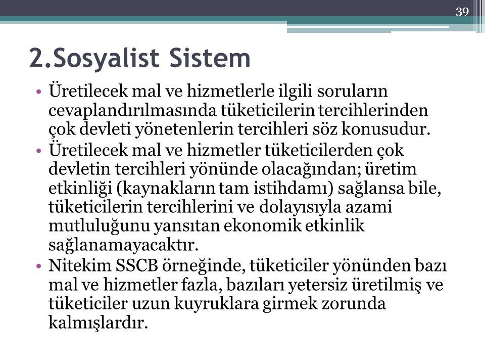 2.Sosyalist Sistem Üretilecek mal ve hizmetlerle ilgili soruların cevaplandırılmasında tüketicilerin tercihlerinden çok devleti yönetenlerin tercihler