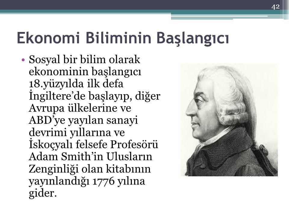 Ekonomi Biliminin Başlangıcı Sosyal bir bilim olarak ekonominin başlangıcı 18.yüzyılda ilk defa İngiltere'de başlayıp, diğer Avrupa ülkelerine ve ABD'
