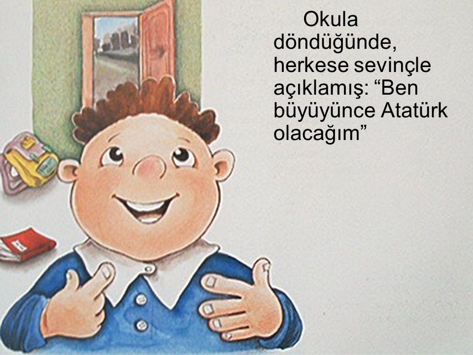 """Okula döndüğünde, herkese sevinçle açıklamış: """"Ben büyüyünce Atatürk olacağım"""""""