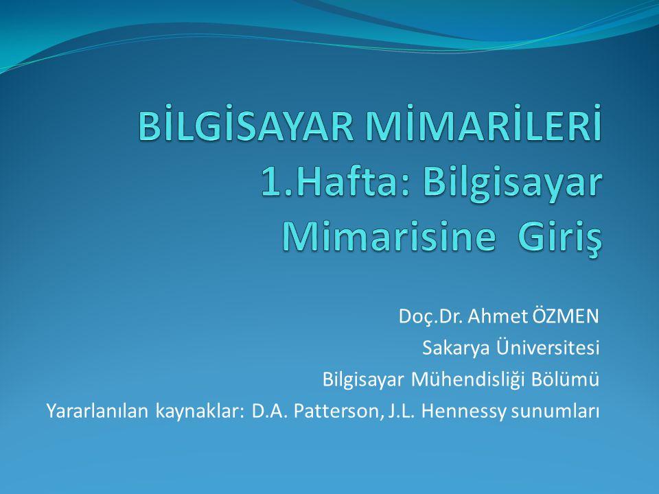 Doç.Dr. Ahmet ÖZMEN Sakarya Üniversitesi Bilgisayar Mühendisliği Bölümü Yararlanılan kaynaklar: D.A. Patterson, J.L. Hennessy sunumları