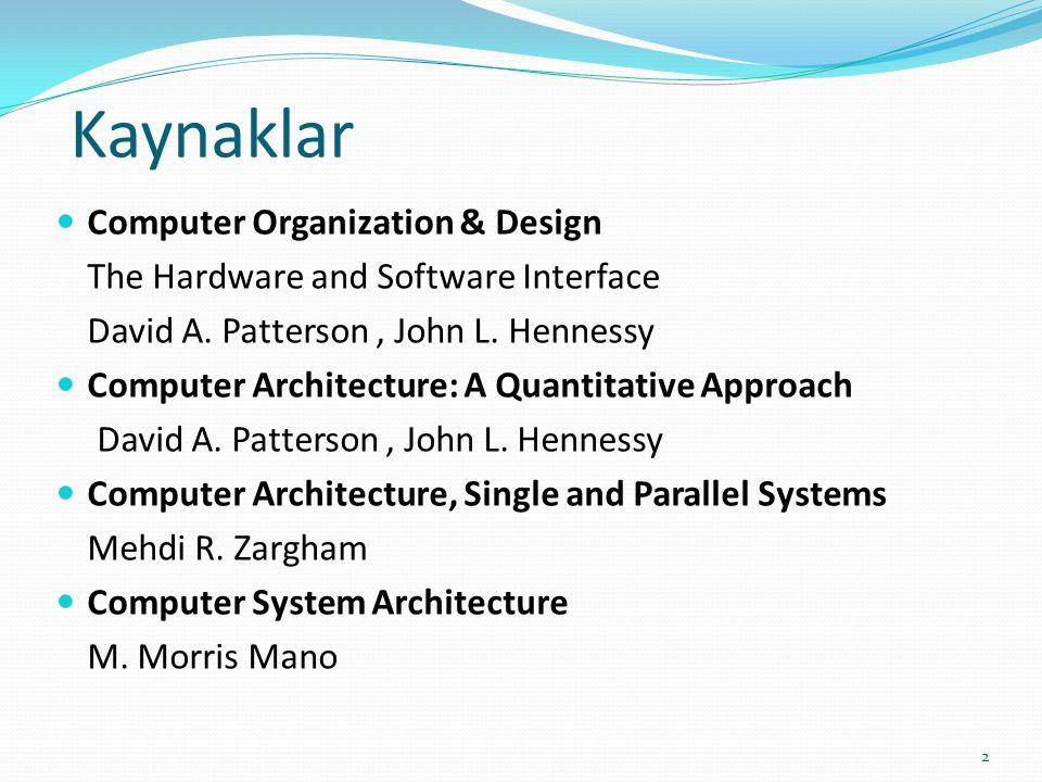 Kaynaklar Computer Organization & Design The Hardware and Software Interface David A. Patterson, John L. Hennessy Computer Architecture: A Quantitativ