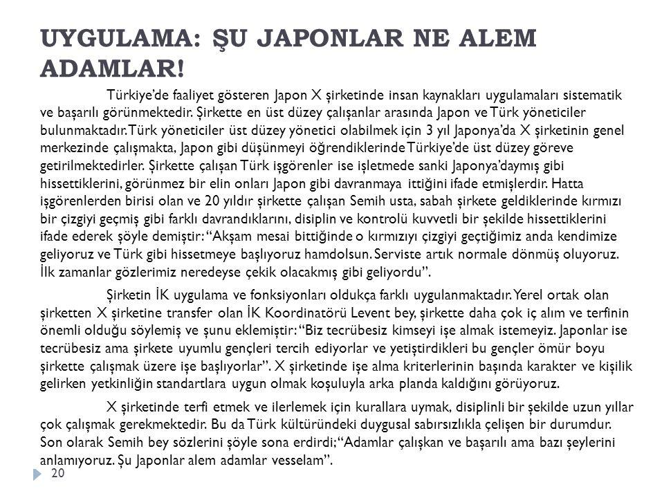 UYGULAMA: ŞU JAPONLAR NE ALEM ADAMLAR! Türkiye'de faaliyet gösteren Japon X şirketinde insan kaynakları uygulamaları sistematik ve başarılı görünmekte