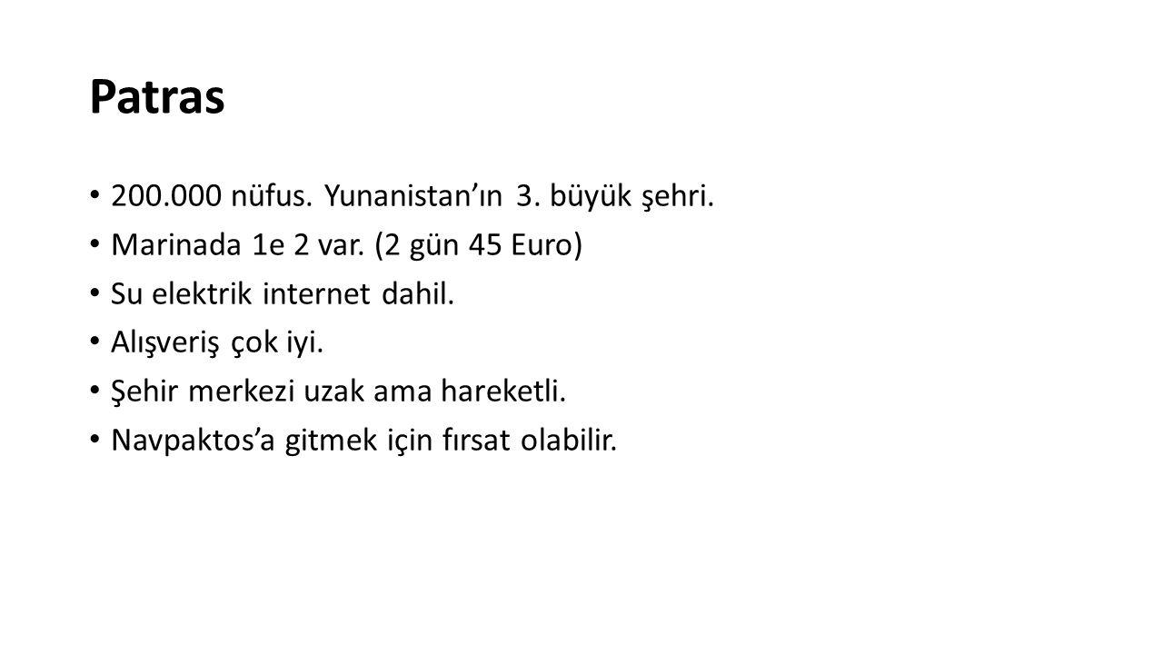 Patras 200.000 nüfus. Yunanistan'ın 3. büyük şehri. Marinada 1e 2 var. (2 gün 45 Euro) Su elektrik internet dahil. Alışveriş çok iyi. Şehir merkezi uz