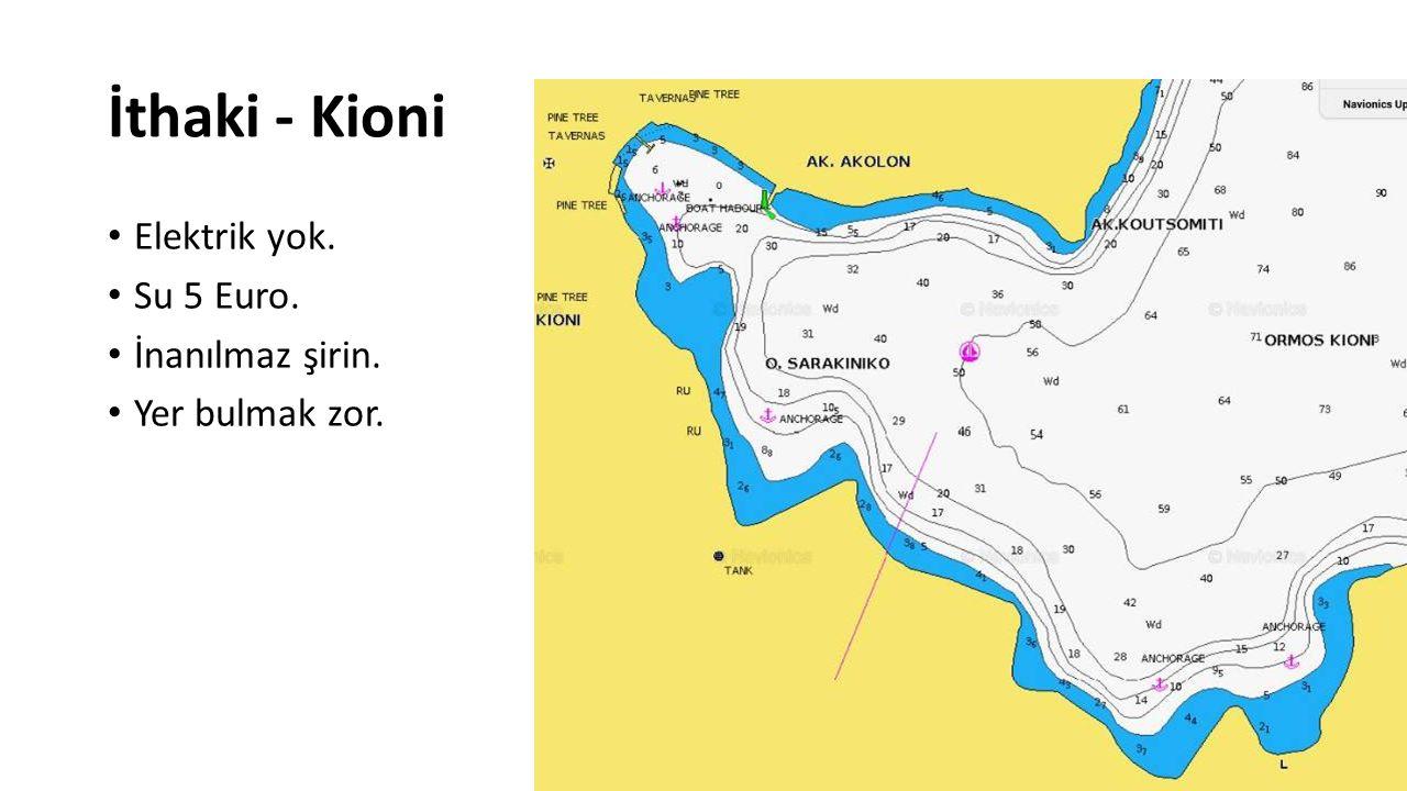 İthaki - Kioni Elektrik yok. Su 5 Euro. İnanılmaz şirin. Yer bulmak zor.