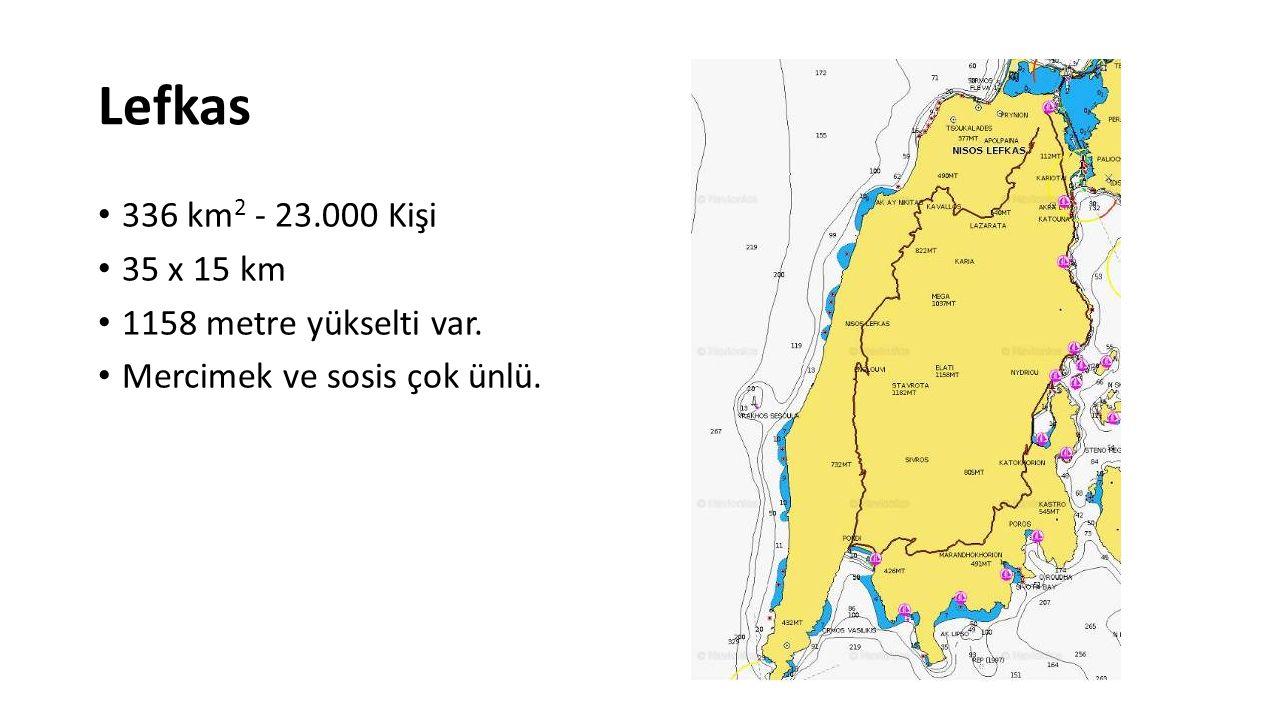 Lefkas 336 km 2 - 23.000 Kişi 35 x 15 km 1158 metre yükselti var. Mercimek ve sosis çok ünlü.