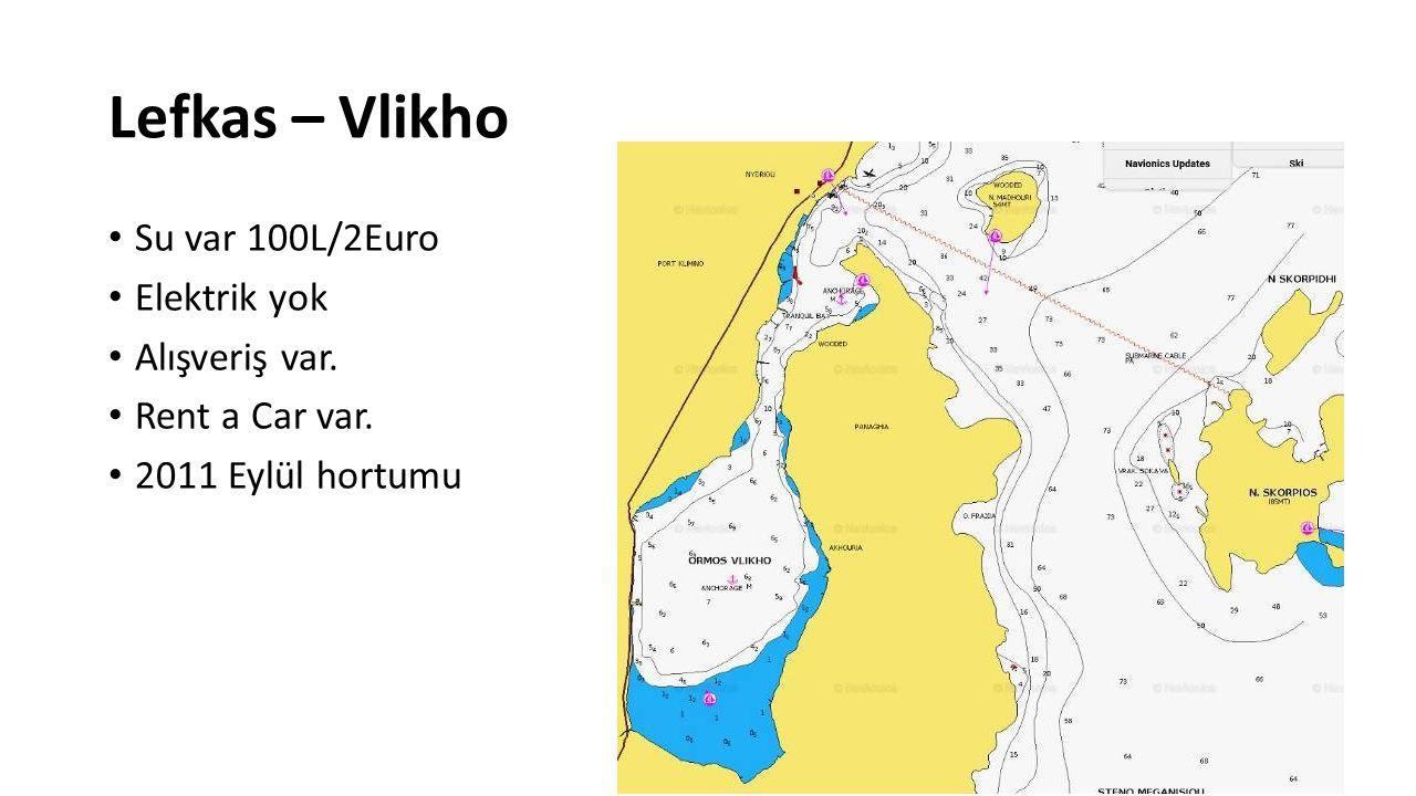 Lefkas – Vlikho Su var 100L/2Euro Elektrik yok Alışveriş var. Rent a Car var. 2011 Eylül hortumu