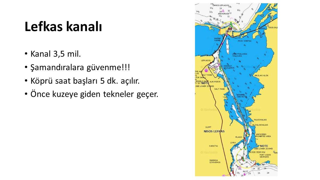 Lefkas kanalı Kanal 3,5 mil. Şamandıralara güvenme!!! Köprü saat başları 5 dk. açılır. Önce kuzeye giden tekneler geçer.