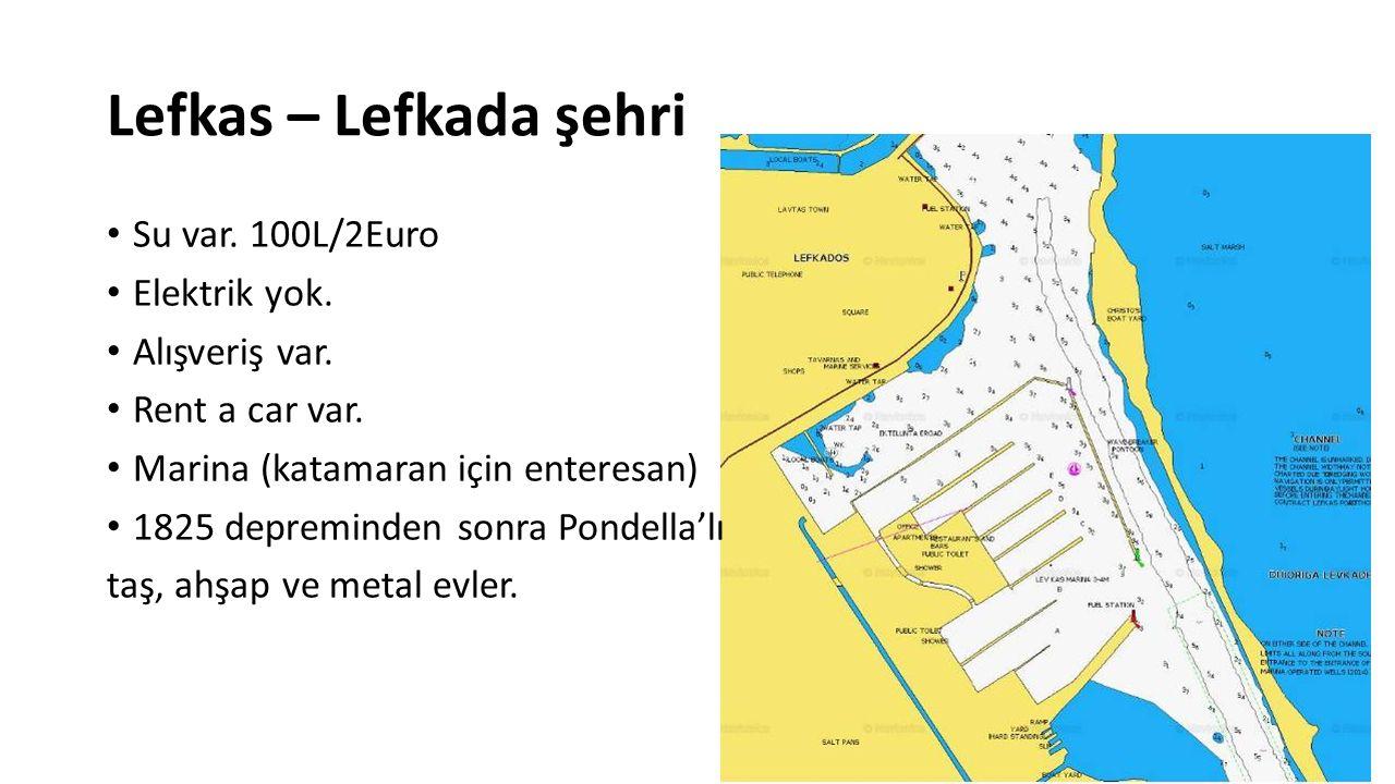 Lefkas – Lefkada şehri Su var. 100L/2Euro Elektrik yok. Alışveriş var. Rent a car var. Marina (katamaran için enteresan) 1825 depreminden sonra Pondel