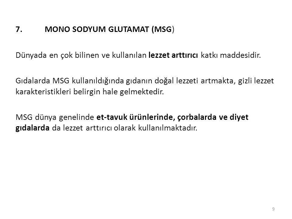 7.MONO SODYUM GLUTAMAT (MSG) Dünyada en çok bilinen ve kullanılan lezzet arttırıcı katkı maddesidir.