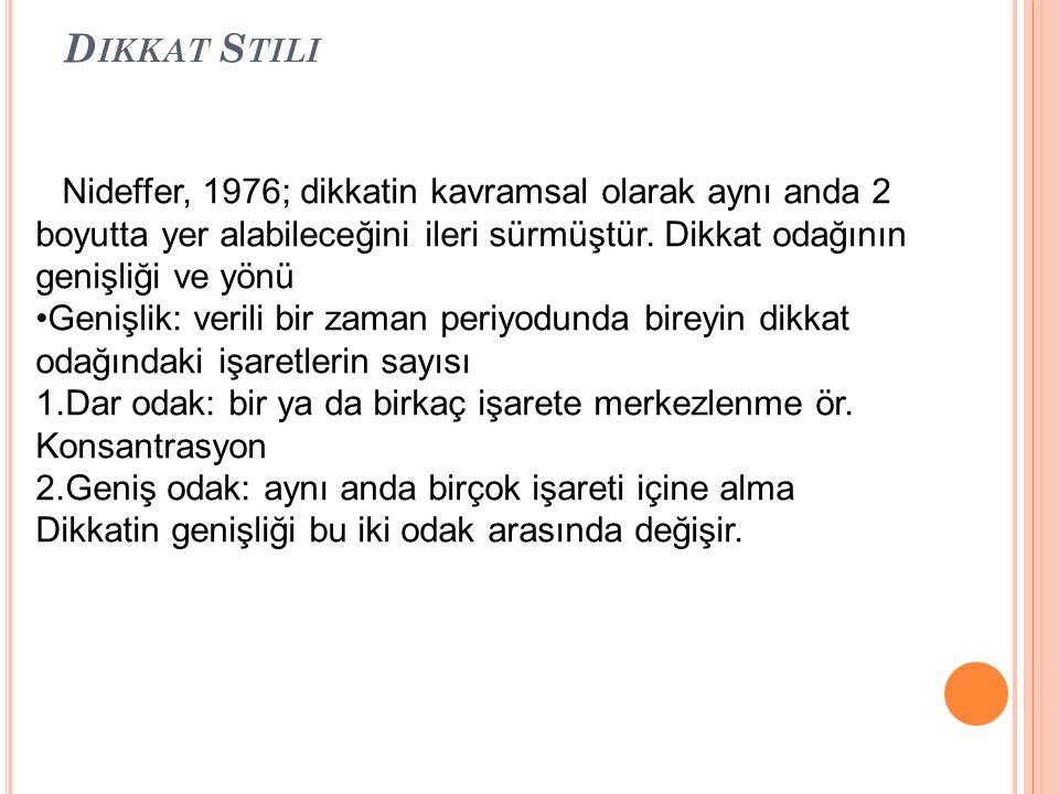 D IKKAT S TILI Nideffer, 1976; dikkatin kavramsal olarak aynı anda 2 boyutta yer alabileceğini ileri sürmüştür.