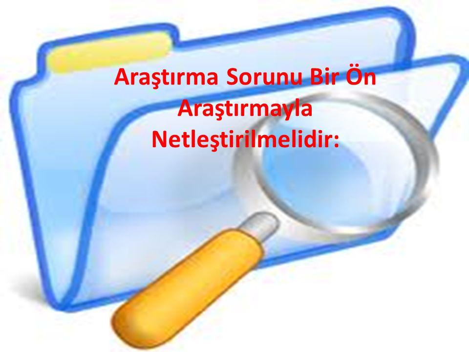 Araştırma Konusunun Belirlenmesine İlişkin Kontrol Listesi Araştırma konusu araştırılabilir nitelikte mi.