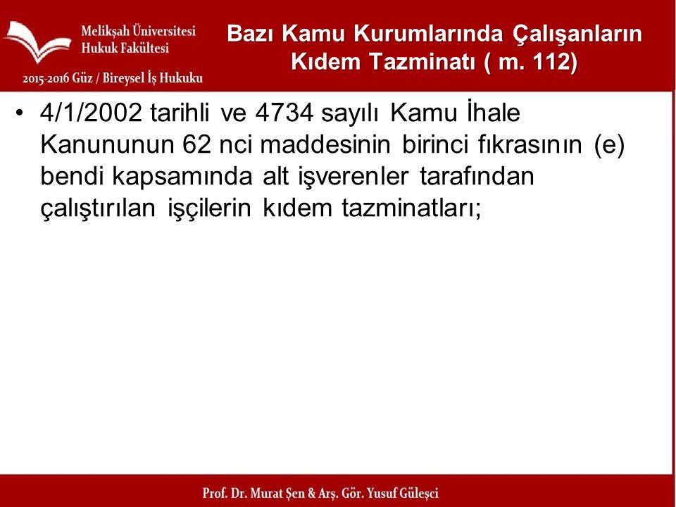 Bazı Kamu Kurumlarında Çalışanların Kıdem Tazminatı ( m. 112) 4/1/2002 tarihli ve 4734 sayılı Kamu İhale Kanununun 62 nci maddesinin birinci fıkrasını