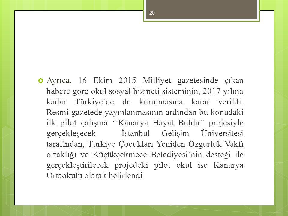  Ayrıca, 16 Ekim 2015 Milliyet gazetesinde çıkan habere göre okul sosyal hizmeti sisteminin, 2017 yılına kadar Türkiye'de de kurulmasına karar verild