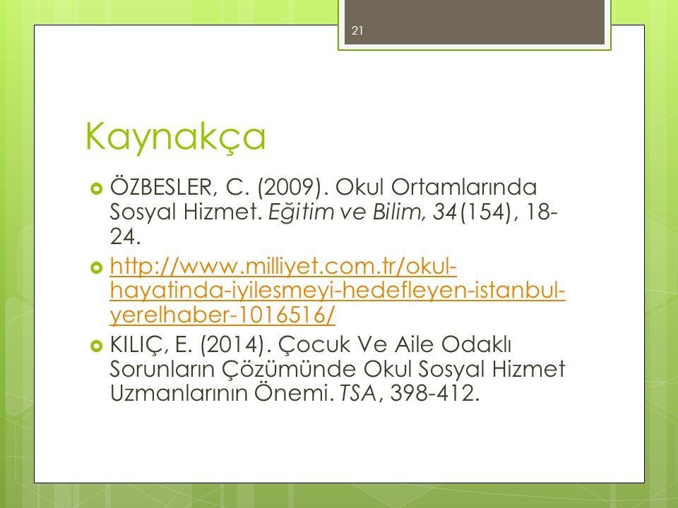 Kaynakça  ÖZBESLER, C. (2009). Okul Ortamlarında Sosyal Hizmet. Eğitim ve Bilim, 34(154), 18- 24.  http://www.milliyet.com.tr/okul- hayatinda-iyiles